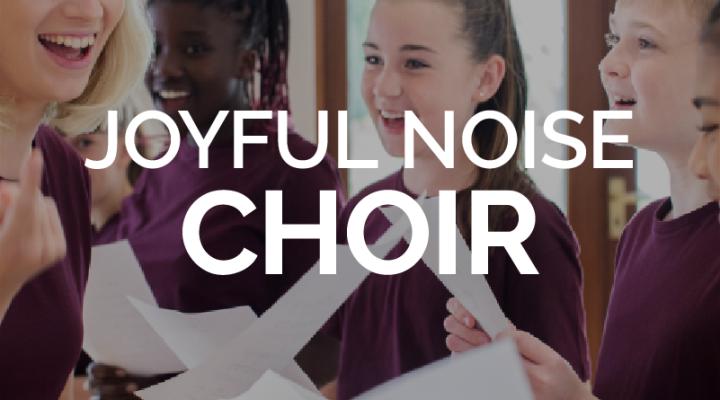 Joyful Noise Choir (Grades 7-12)